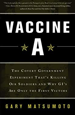 Vaccine A: The Covert Government Experiment That's Killing Our Soldiers--And Why GI's Are Only the First Victims 9780465021826