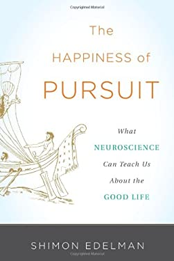 The Happiness of Pursuit: What Neuroscience Can Teach Us about the Good Life 9780465022243