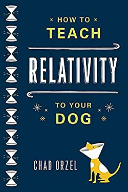How to Teach Relativity to Your Dog 9780465023318