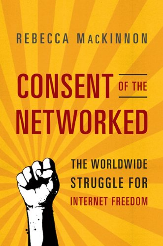 Consent of the Networked: The Worldwide Struggle for Internet Freedom 9780465024421