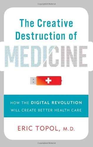 The Creative Destruction of Medicine: How the Digital Revolution Will Create Better Health Care 9780465025503