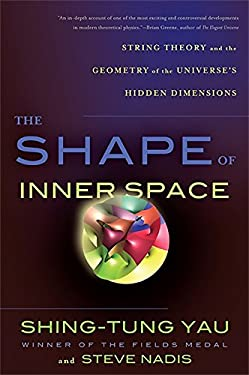 The Shape of Inner Space: String Theory and the Geometry of the Universe's Hidden Dimensions 9780465028375