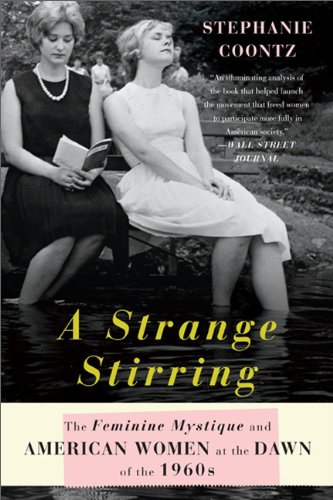 A Strange Stirring: The Feminine Mystique and American Women at the Dawn of the 1960s 9780465028429