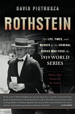 Rothstein: The Life, Times, and Murder of the Criminal Genius Who Fixed the 1919 World Series 9780465029389