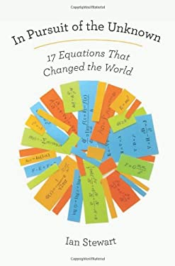 In Pursuit of the Unknown: 17 Equations That Changed the World 9780465029730