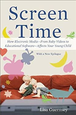Screen Time: How Electronic Media--From Baby Videos to Educational Software--Affects Your Young Child 9780465029808