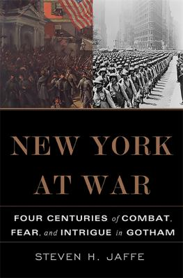 New York at War: Four Centuries of Combat, Fear, and Intrigue in Gotham 9780465036424