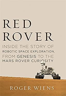 Red Rover: Inside the Story of Robotic Space Exploration, from Genesis to the Curiosity Rover 9780465055982