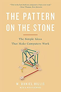 Pattern on the Stone : The Simple Ideas That Make Computers Work