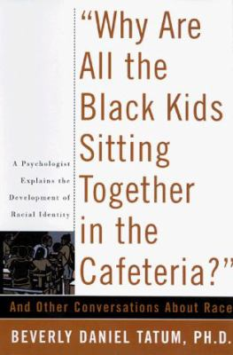 Why Are All the Black Kids Sitting Together in the Cafeteria?: And Other Conversations about Race 9780465091270