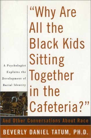 Why Are All the Black Kids Sitting Together in the Cafeteria?: And Other Conversations about Race 9780465091294