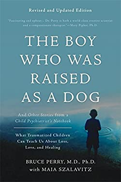 The Boy Who Was Raised as a Dog: And Other Stories from a Child Psychiatrist's Notebook--What Traumatized Children Can Teach Us About Loss, Love, and - 3rd Edition