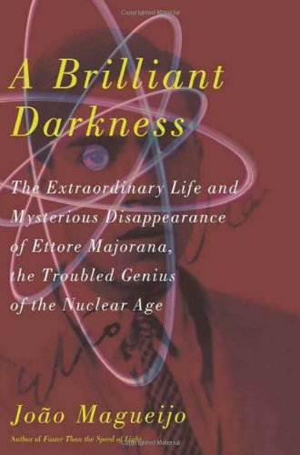 A Brilliant Darkness: The Extraordinary Life and Disappearance of Ettore Majorana, the Troubled Genius of the Nuclear Age 9780465009039