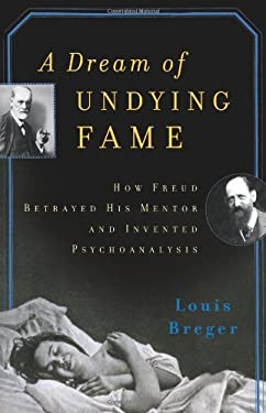 A Dream of Undying Fame: How Freud Betrayed His Mentor and Invented Psychoanalysis 9780465017355