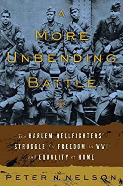 A More Unbending Battle: The Harlem Hellfighter's Struggle for Freedom in WWI and Equality at Home 9780465003174