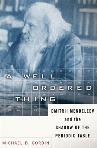 A Well-Ordered Thing: Dmitrii Mendeleev and the Shadow of the Periodic Table 9780465027750