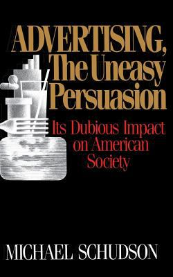 Advertising, the Uneasy Persuasion: Its Dubious Impact on American Society 9780465000807