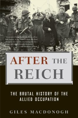 After the Reich: The Brutal History of the Allied Occupation 9780465003389