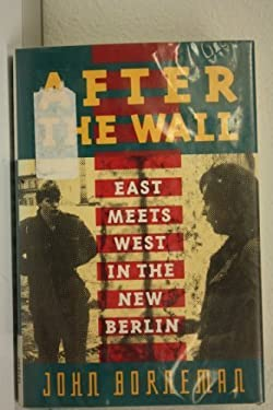 After the Wall : East Meets West in the New Berlin