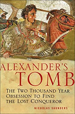 Alexander's Tomb: The Two-Thousand Year Obsession to Find the Lost Conquerer 9780465072026