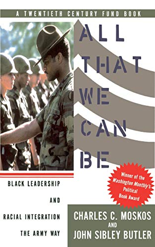 All That We Can Be: Black Leadership and Racial Integration the Army Way 9780465001132
