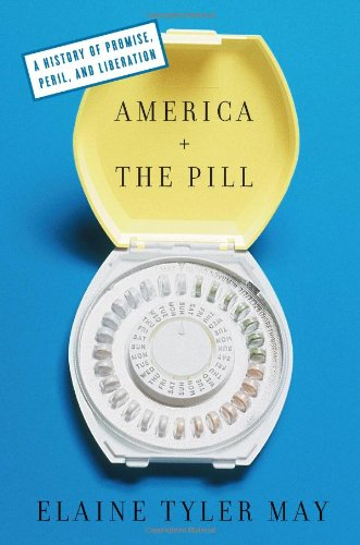 America and the Pill: A History of Promise, Peril, and Liberation 9780465011520