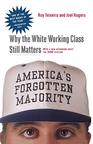 America's Forgotten Majority: Why the White Working Class Still Matters 9780465083992