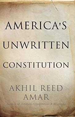 America's Unwritten Constitution 9780465029570