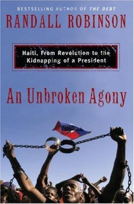 An Unbroken Agony: Haiti, from Revolution to the Kidnapping of a President 9780465070503