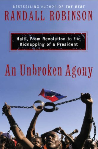 An Unbroken Agony: Haiti, from Revolution to the Kidnapping of a President 9780465070534