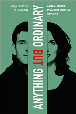 Anything But Ordinary: A Crash Course in Lateral Business Thinking 9780462099712