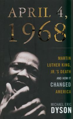 April 4, 1968: Martin Luther King, JR.'s Death and How It Changed America 9780465002122