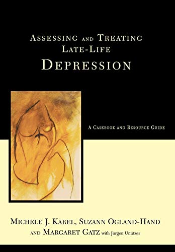 Assessing and Treating Late-Life Depression: A Casebook and Resource Guide 9780465095438