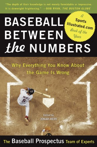 Baseball Between the Numbers: Why Everything You Know about the Game Is Wrong 9780465005475