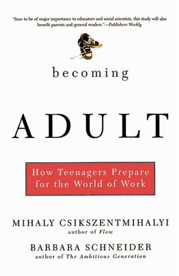 Becoming Adult: How Teenagers Prepare for the World of Work 9780465015412