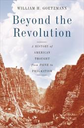 Beyond the Revolution: A History of American Thought from Paine to Pragmatism 1497790