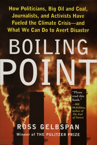 Boiling Point: How Politicians, Big Oil and Coal, Journalists, and Activists Have Fueled the Climate Crisis and What We Can Do to Ave 9780465027620