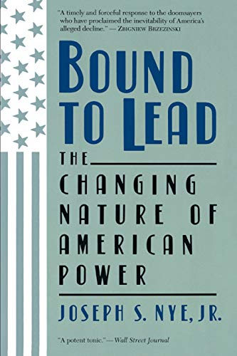 Bound to Lead: The Changing Nature of American Power 9780465007448