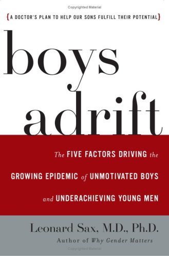 Boys Adrift: The Five Factors Driving the Growing Epidemic of Unmotivated Boys and Underachieving Young Men 9780465072095