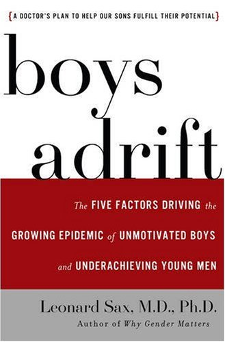 Boys Adrift: The Five Factors Driving the Growing Epidemic of Unmotivated Boys and Underachieving Young Men 9780465072101