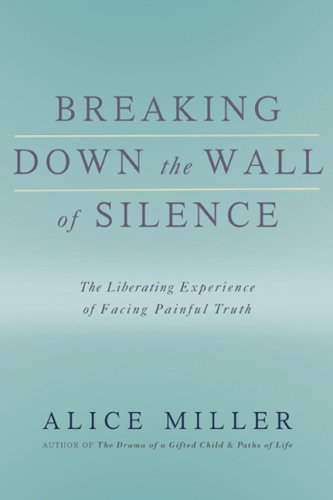 Breaking Down the Wall of Silence: The Liberating Experience of Facing Painful Truth 9780465015047
