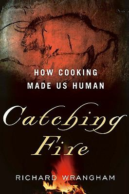 Catching Fire: How Cooking Made Us Human 9780465013623