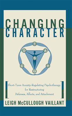 Changing Character: Short Term Anxiety-Regulating Psychotherapy for Restructuring Defense... 9780465077922