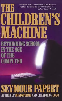 Children's Machine: Rethinking School in the Age of Computer 9780465010639