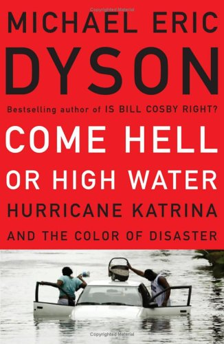 Come Hell or High Water: Hurricane Katrina and the Color of Disaster 9780465017614