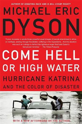Come Hell or High Water: Hurricane Katrina and the Color of Disaster 9780465017720