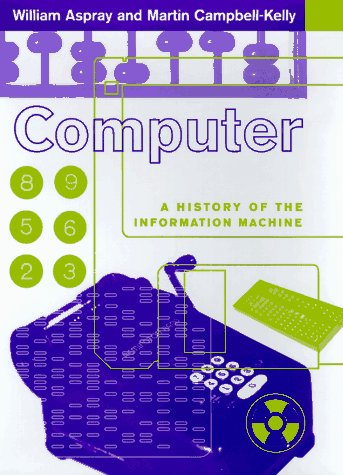 Computer: A History of the Information Machine 9780465029891