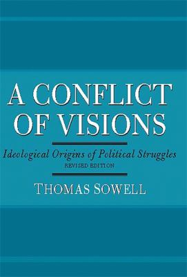 Conflict of Visions: Ideological Origins of Political Struggles 9780465002054
