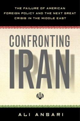 Confronting Iran: The Failure of American Foreign Policy and the Next Great Crisis in the Middle East 9780465003501