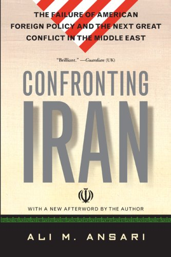 Confronting Iran: The Failure of American Foreign Policy and the Next Great Crisis in the Middle East 9780465003518